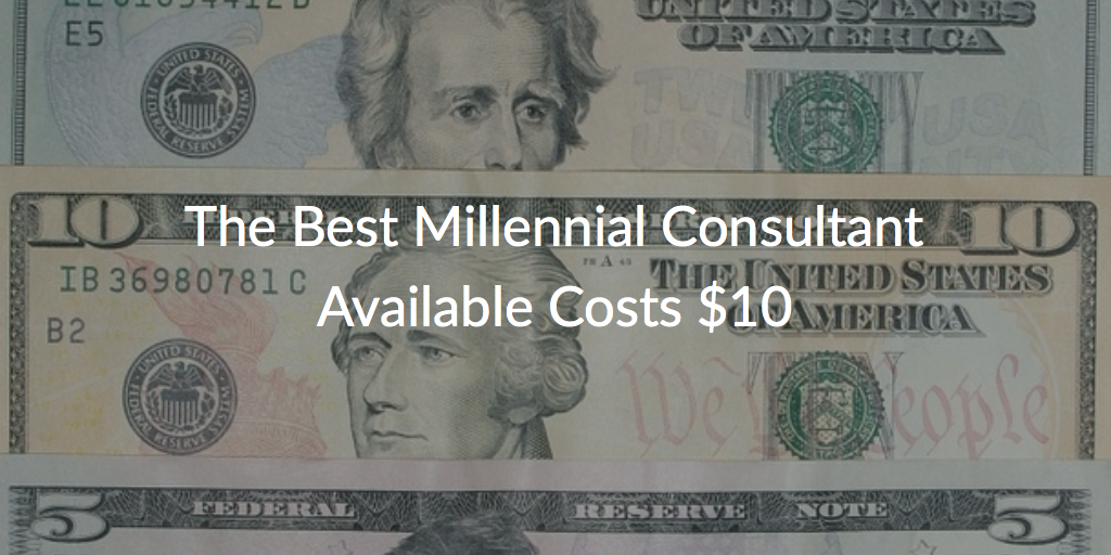 How to Hire a Millennial Consultant for $10 Per Hour