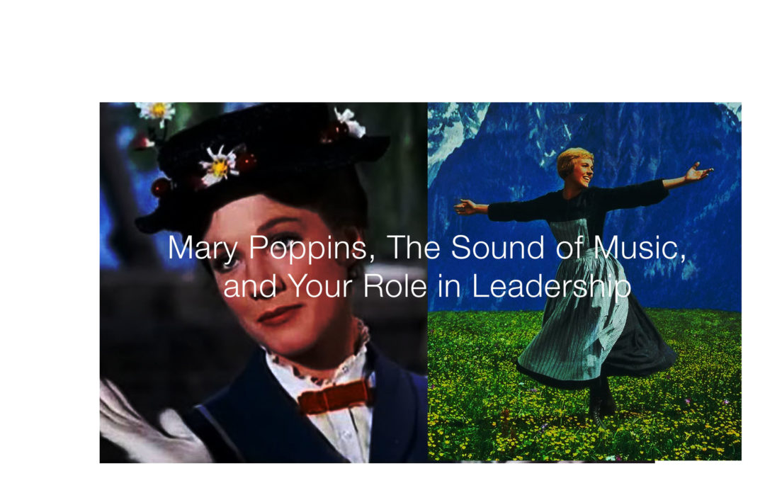 Mary Poppins, the Sound of Music, and Your Role in Leadership