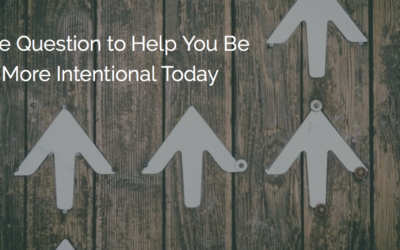 How This Question Will Make You More Intentional Today