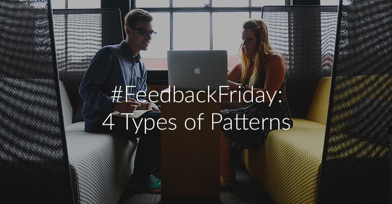 #FeedbackFriday: How To Identify 4 Patterns In Your Team