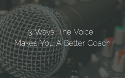 3 Ways 'The Voice'  Makes You A Better Coach And Leader
