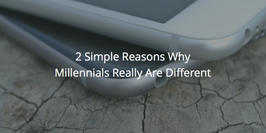 2 Simple Reasons Why Millennials Really Are Different